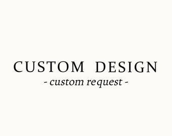 Custom Design Order - Find a design you like and we'll do it