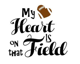Football svg;  My heart is on that Field svg; ; Heart svg;  silhouette file; cricut file;  svg file; dxf file; png file; jpeg file