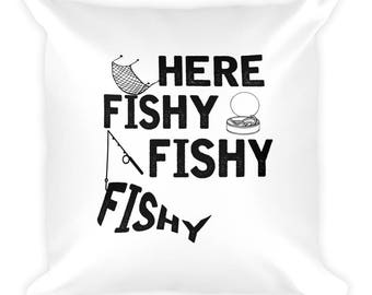 Here Fishy Fishy Tackle Carp Bass Love to Fish Fisherman Gift Idea Funny Fish Pillow