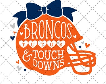 Broncos, Tutus & Touchdowns - SVG, Vector, DXF, EPS, Digital Cut File, Silhouette, Cricut, Girls Football, Touch down Sports Denver Colorado