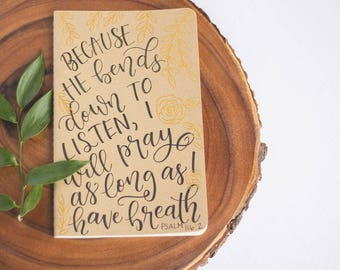 Hand-Lettered Scripture Moleskine Prayer Journal | Because He Bends Down to Listen | Calligraphy | Prayer Journal
