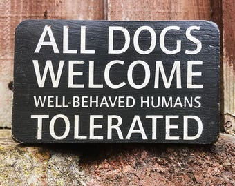 All Dogs Welcome Well-Behaved Humans Tolerated handmade wooden block sign, grey, funny dog signs, dog lover gift, dog plaque