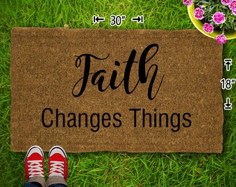 Faith Changes Things Coir Doormat - 18x30 - Welcome Mat - House Warming - Mud Room - Gift - Custom
