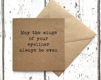 May the wings of your eyeliner always be even, best friend card, fashion card, quote card, friend card, encouragement card, good luck card