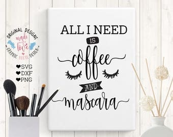 coffee svg, All I need is coffee and mascara svg, girl svg, mug designs, tote designs, t-shirt designs, svg files, cutting files, girls svg