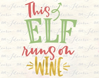 Funny Christmas svg, elf svg, wine svg, runs on wine svg, funny wine svg, adult svg, christmas tshirt svg, tshirt svg, christmas 2017 svg