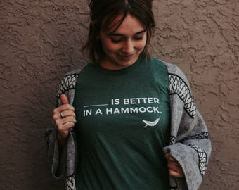 Better In A Hammock Shirt - Hammock Life, Hiking, Camping