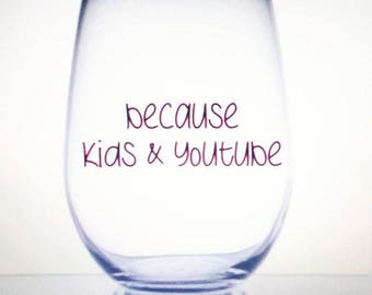 because kids, because kids and youtube, kids and youtube, kids, wine glass, gifts, mothers day gifts - gifts for mom, stemless wine glass