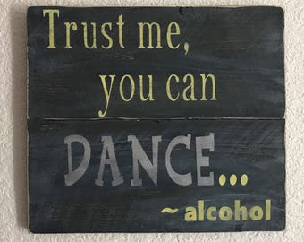 Trust Me, You can Dance Wood Sign, Bar Wood Sign, Bar Wooden Sign, Drinking Wood Sign, Drinking Wooden Sign, Funny Wood Signs,