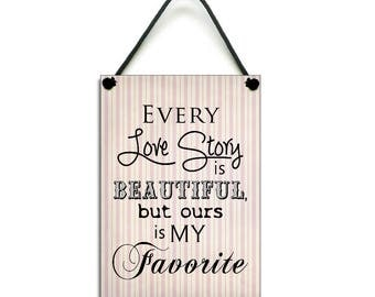 Handmade Wooden ' Every Love Story Is Beautiful But Ours Is My Favorite ' Home Sign 156