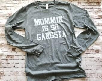 Mommin is so gangsta, Longsleeve mom shirt, Funny Mom Shirt, mom life is the best, Gift for mom, Mom of girls, Mom of boys shirt,