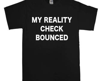 My Reality Check Bounced Shirt, Mens, Womens, Reality, Funny shirts