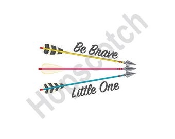 Be Brave Little One - Machine Embroidery Design, Arrows