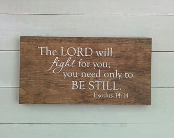 Exodus 14:14 Be Still, Lord will fight for you, wood sign, Christian Scripture Rustic Wall Art, wooden signs, Bible verse, rustic decor