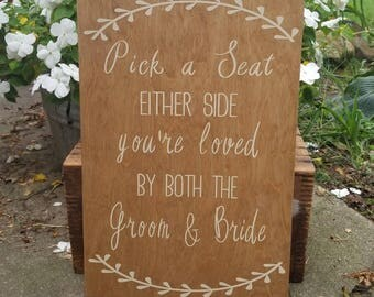 Pick  A Seat Either Side You Are Loved By Both The Groom and Bride-Seating-Wedding Decor