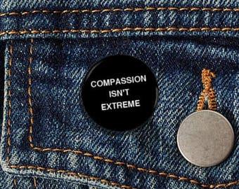 "Compassion Isn't Extreme Helvetica 1.25"" Pinback Button - Vegan, Vegetarian, Animal Rights, Animal Liberation, Veganism, Activism"