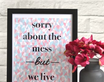 Sorry about the mess but we live here print, Kitchen Art, Funny Quote, A4, Framed Print, Typography Print, Wall Decor, Home Decor, Geometric