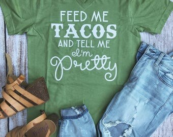 Feed Me Tacos and Tell Me I'm Pretty Basic V-Neck T-Shirt, Women's Apparel, Gifts for Her, Gifts Under 20, Humor Gift, Taco Lovers Unite