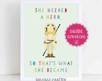Digital download - She needed a hero so she became one Rey print