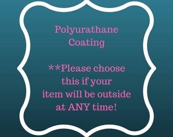 Polyurethane Coating  **Chose if Item will be kept outside**