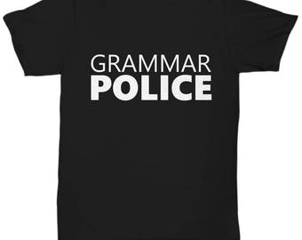 English Teacher Shirt - English Teacher Gifts - Editor Shirt - Editor Gifts - Grammar Police T-Shirt - Birthday Gift for Grammatical People