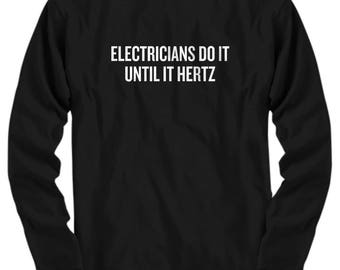 Funny Electrician Shirt - Electrician Gift Idea - Electricians Do It Until It Hertz - Long Sleeve Tee