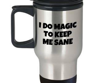 Funny Magician Travel Mug - Magic Gift Idea - Illusionist Present - I Do Magic To Keep Me Sane - Wizard, Mage, Witchcraft