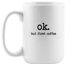 Ok. But First Coffee Cup