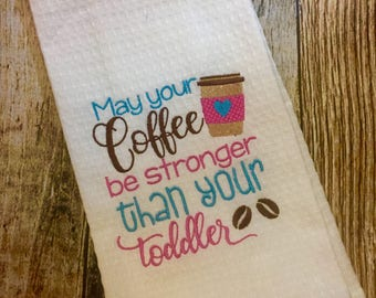 May Your Coffee be Stronger than your Toddler - Personalized Kitchen Embroidered Towel - Funny Hostess Gift - Housewarming Gift