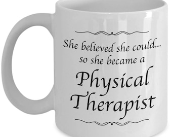 Physical Therapist Gifts - She Believed She Could So She Became a Physical Therapist - Coffee Mug for Women Physical Therapists -Wife Friend