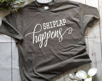 Shiplap happens tshirt, Farmhouse style tshirt, Fixer upper style tshirt, Graphic tees, Ladies tees