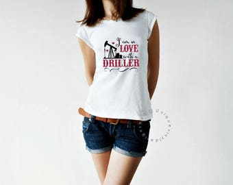 I'm In Love With A Driller, Oilfield Shirt / Wife Shirt / Girlfriend Shirt / Oilfield Shirt / Women's Shirt / Cute Women's Shirt / Roughneck
