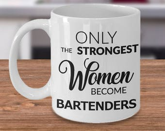 Bartender Gifts for Women - Bartender Mug - Only the Strongest Women Become Bartenders Coffee Mug