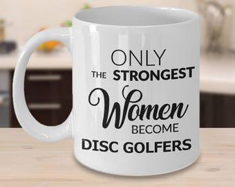 Disc Golf Gifts - Women's Disc Golf Mug - Only the Strongest Women Become Disc Golfers Coffee Mug Cute Ceramic Tea Cup