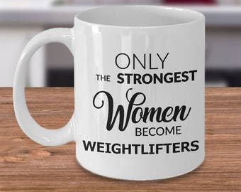 Weightlifter Gifts Weightlifter Coffee Mug - Only the Strongest Women Become Weightlifters Coffee Mug Ceramic Tea Cup Gift for Weightlifters