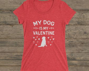 My Dog is My Valentine T-Shirt Ladies' Tri-blend Tee Shirt