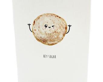 A6 Greetings Card - Hey Sugar. Doughnut.
