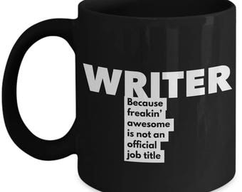 Wroter because freakin' awesome is not an official job title - Unique Gift Black Coffee Mug