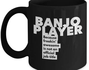 Banjo Player because freakin' awesome is not an official job title - Unique Gift Black Coffee Mug