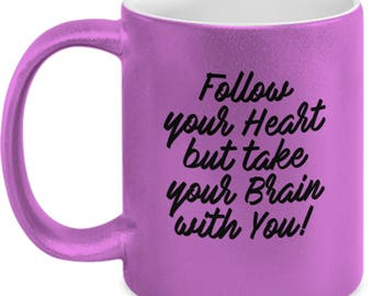 Ones Coffee Mug - Follow your Heart, but take your brain with you!