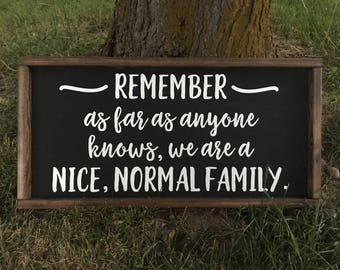 Remember, As Far As Anyone Knows We Are A Nice, Normal Family Sign| Funny Family Wood Sign| Farmhouse Style Family Sign| Rustic Style Family
