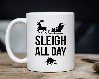 Sleigh All Day Mug - Christmas Coffee Mug - Christmas Mugs - Gift For Christmas - Xmas Mugs - 11oz 15oz Novelty Xmas Bday Gift