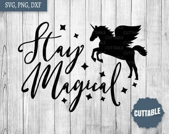 Stay magical unicorn svg files, magical cut file, unicorn cutting files, personal and commercial use, girly quote cut files, magical svg