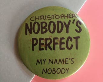 "Joke badge - ""Nobody's Perfect - My Name's Nobody"" - funny name play on words - vintage retro 1980s pinback button"