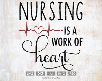 Nursing is a Work of Heart - Cut File/Vector, Silhouette, Cricut, SVG, png, DXF, Clip Art, Download, Health, Doctor, lpn, rn bsn, EKG