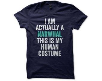 Narwhal Costume - I Am Actually A Narwhal This Is My Human Costume - Stay Weird - Unicorn Of The Sea - Halloween Costume - Shirt Costume