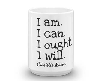 I am. I can. I ought. I will. Charlotte Mason Homeschooling Quote Mug