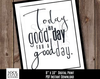 Inspirational Quote Printable Print, Typography Printable, Today is a good day for a good day, Word Art, PDF Digital Download, SKU-RHO134