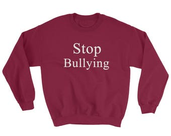 Stop Bullying Anti Bullies Sweatshirt Gifts For Gamers