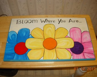 Bloom Where You Are - Flower Painting on Wood